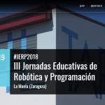 III  Jornadas  Educativas  de  Robótica  y  Programación  #JERP2018